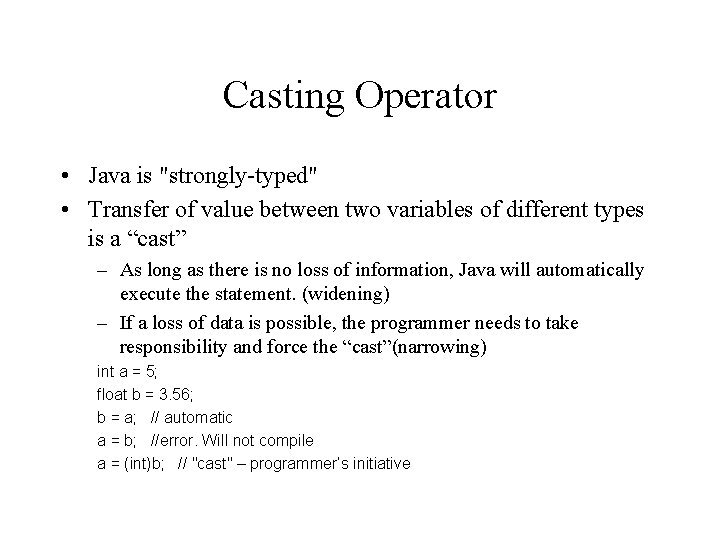 """Casting Operator • Java is """"strongly-typed"""" • Transfer of value between two variables of"""