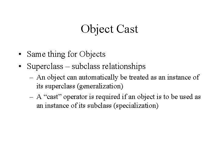 Object Cast • Same thing for Objects • Superclass – subclass relationships – An