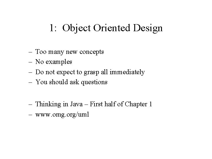 1: Object Oriented Design – – Too many new concepts No examples Do not