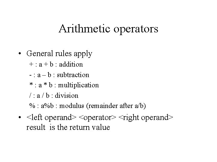 Arithmetic operators • General rules apply + : a + b : addition -