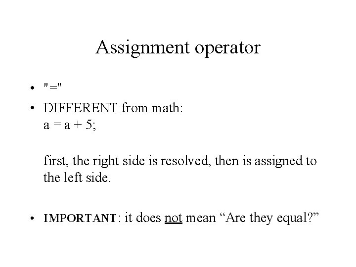 """Assignment operator • """"="""" • DIFFERENT from math: a = a + 5; first,"""