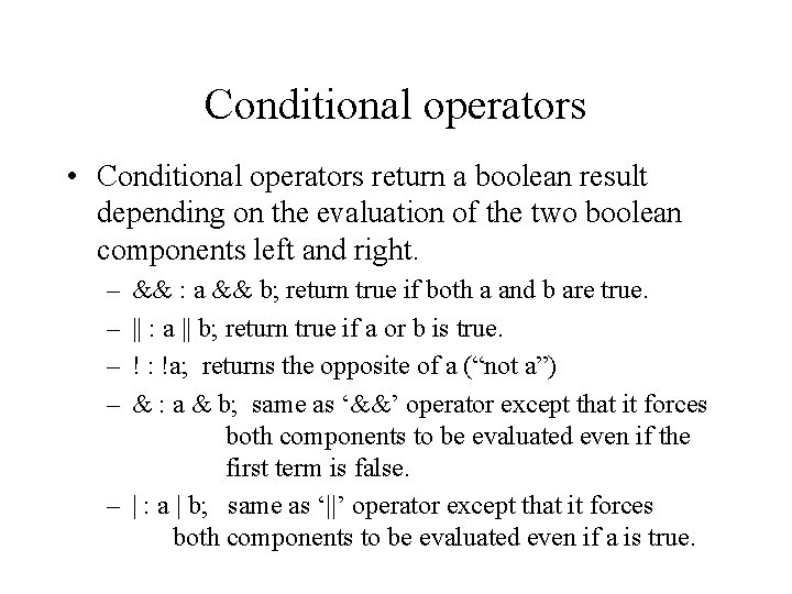 Conditional operators • Conditional operators return a boolean result depending on the evaluation of
