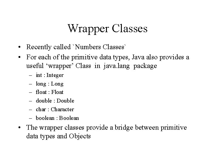 Wrapper Classes • Recently called `Numbers Classes` • For each of the primitive data