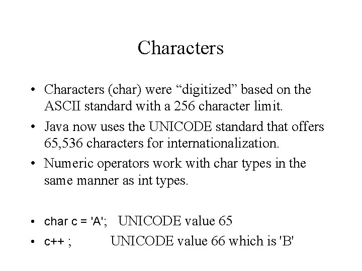 """Characters • Characters (char) were """"digitized"""" based on the ASCII standard with a 256"""