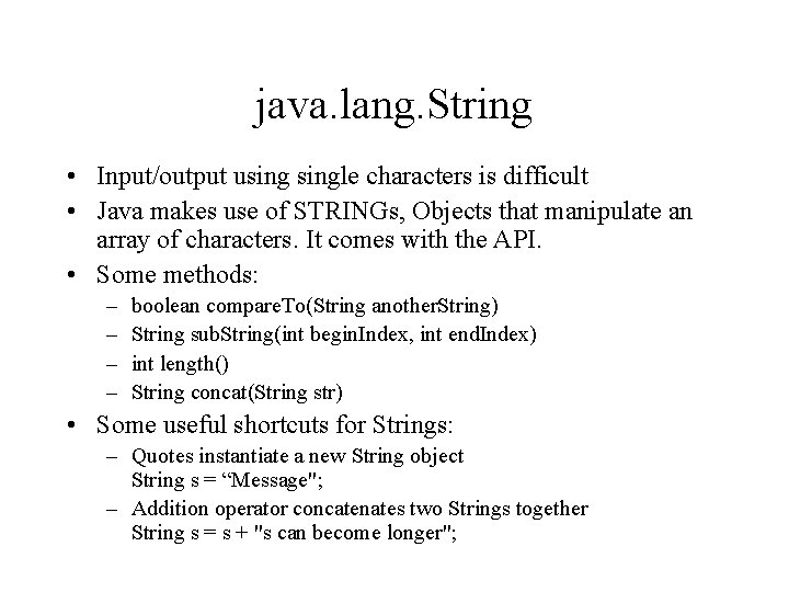 java. lang. String • Input/output usingle characters is difficult • Java makes use of
