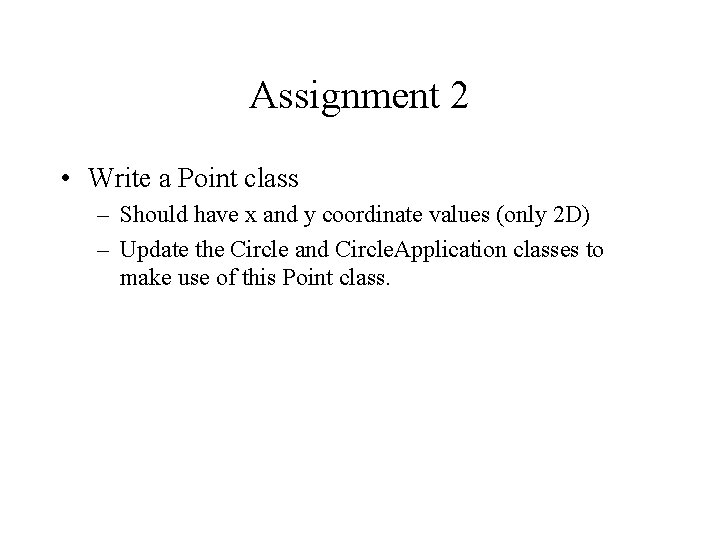 Assignment 2 • Write a Point class – Should have x and y coordinate