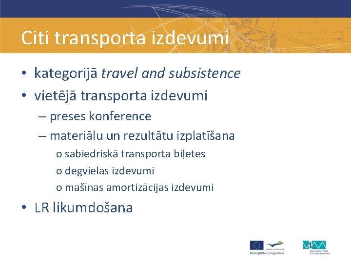 Citi transporta izdevumi • kategorijā travel and subsistence • vietējā transporta izdevumi – preses