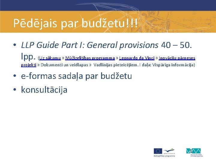 Pēdējais par budžetu!!! • LLP Guide Part I: General provisions 40 – 50. lpp.