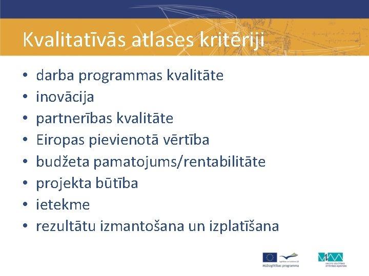 Kvalitatīvās atlases kritēriji • • darba programmas kvalitāte inovācija partnerības kvalitāte Eiropas pievienotā vērtība