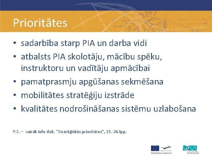 Prioritātes • sadarbība starp PIA un darba vidi • atbalsts PIA skolotāju, mācību spēku,