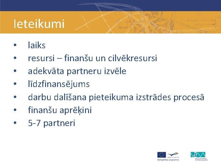 Ieteikumi • • laiks resursi – finanšu un cilvēkresursi adekvāta partneru izvēle līdzfinansējums darbu