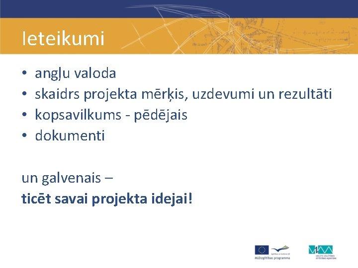 Ieteikumi • • angļu valoda skaidrs projekta mērķis, uzdevumi un rezultāti kopsavilkums - pēdējais