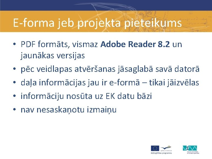 E-forma jeb projekta pieteikums • PDF formāts, vismaz Adobe Reader 8. 2 un jaunākas