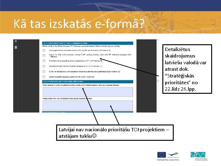 """Kā tas izskatās e-formā? Detalizētus skaidrojumus latviešu valodā var atrast dok. """"Stratēģiskās prioritātes"""" no"""