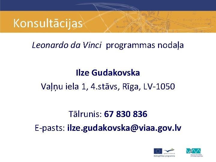 Konsultācijas Leonardo da Vinci programmas nodaļa Ilze Gudakovska Vaļņu iela 1, 4. stāvs, Rīga,