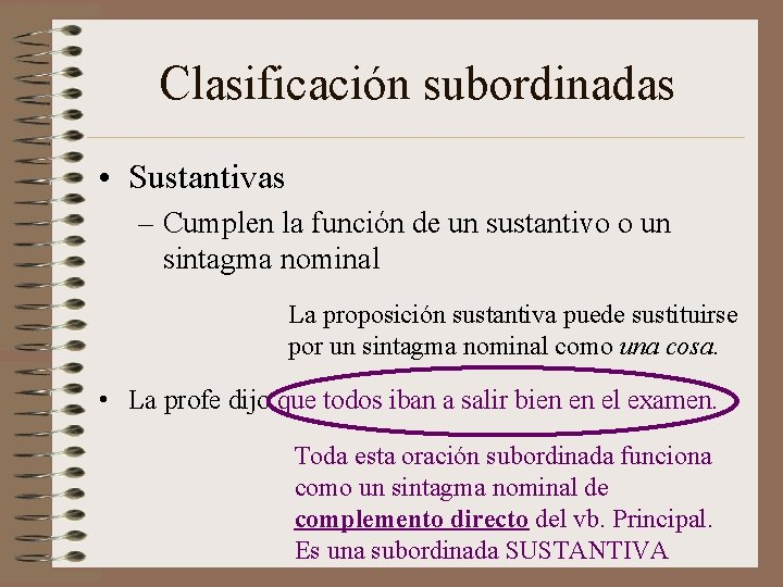 Clasificación subordinadas • Sustantivas – Cumplen la función de un sustantivo o un sintagma