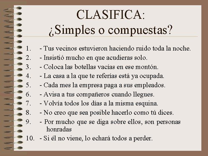 CLASIFICA: ¿Simples o compuestas? 1. 2. 3. 4. 5. 6. 7. 8. 9. -