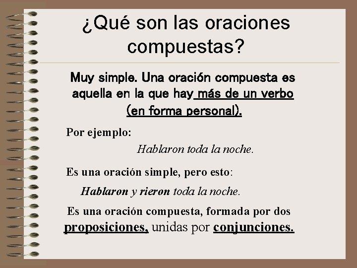 ¿Qué son las oraciones compuestas? Muy simple. Una oración compuesta es aquella en la