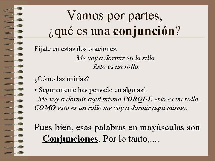 Vamos por partes, ¿qué es una conjunción? Fíjate en estas dos oraciones: Me voy