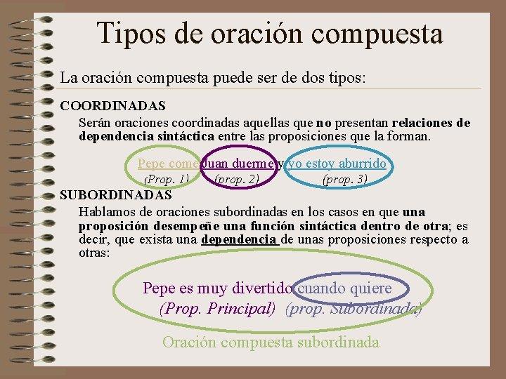 Tipos de oración compuesta La oración compuesta puede ser de dos tipos: COORDINADAS Serán