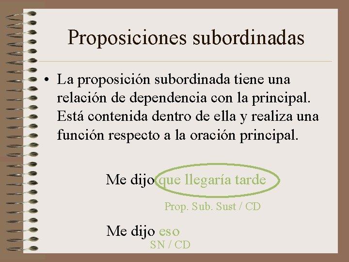 Proposiciones subordinadas • La proposición subordinada tiene una relación de dependencia con la principal.