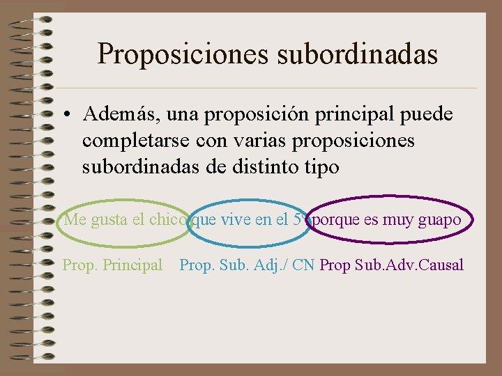 Proposiciones subordinadas • Además, una proposición principal puede completarse con varias proposiciones subordinadas de