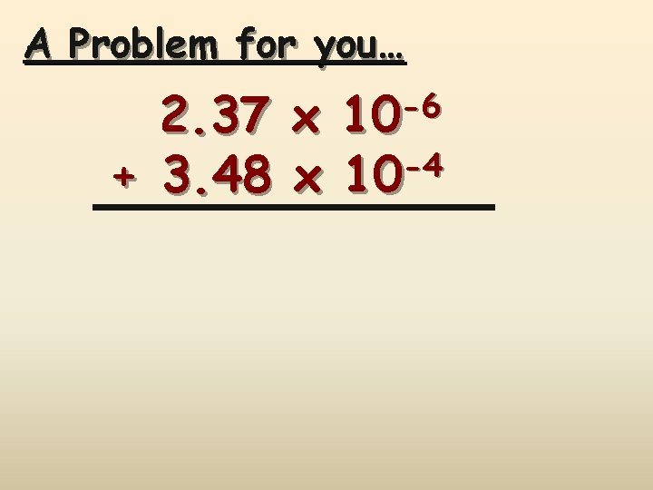 A Problem for you… -6 10 2. 37 x -4 + 3. 48 x