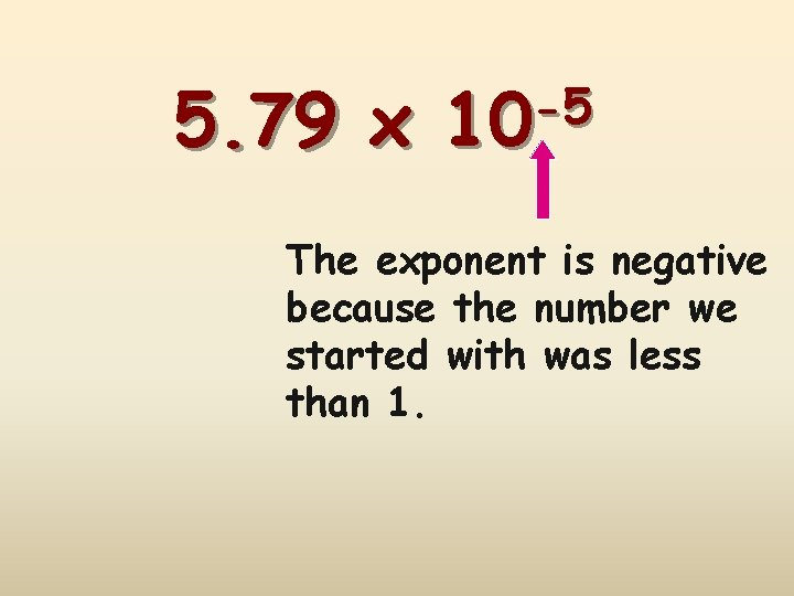 5. 79 x -5 10 The exponent is negative because the number we started