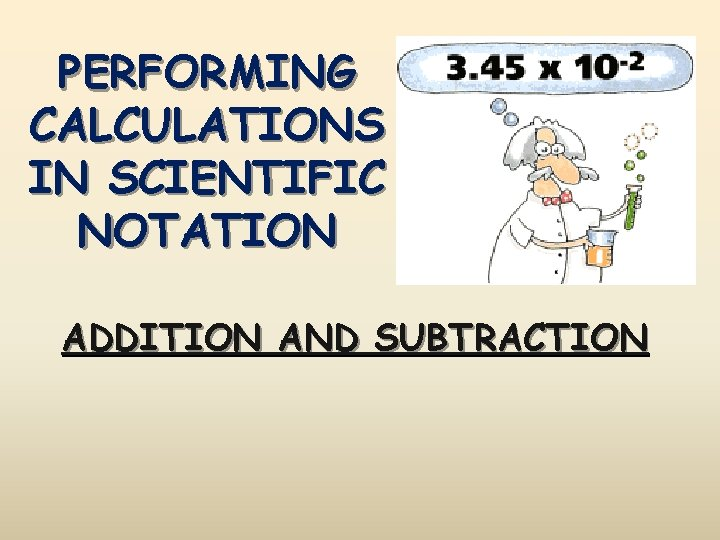 PERFORMING CALCULATIONS IN SCIENTIFIC NOTATION ADDITION AND SUBTRACTION