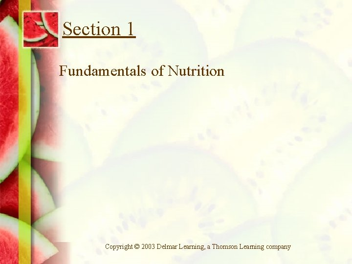 Section 1 Fundamentals of Nutrition Copyright © 2003 Delmar Learning, a Thomson Learning company