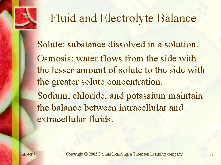 Fluid and Electrolyte Balance Solute: substance dissolved in a solution. Osmosis: water flows from