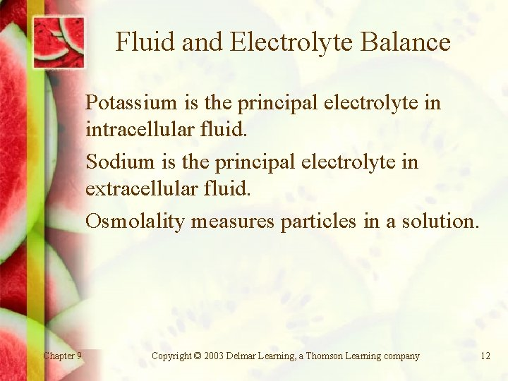 Fluid and Electrolyte Balance Potassium is the principal electrolyte in intracellular fluid. Sodium is