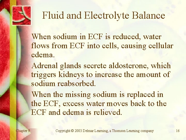 Fluid and Electrolyte Balance When sodium in ECF is reduced, water flows from ECF