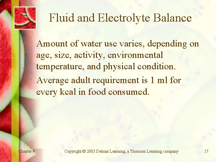 Fluid and Electrolyte Balance Amount of water use varies, depending on age, size, activity,