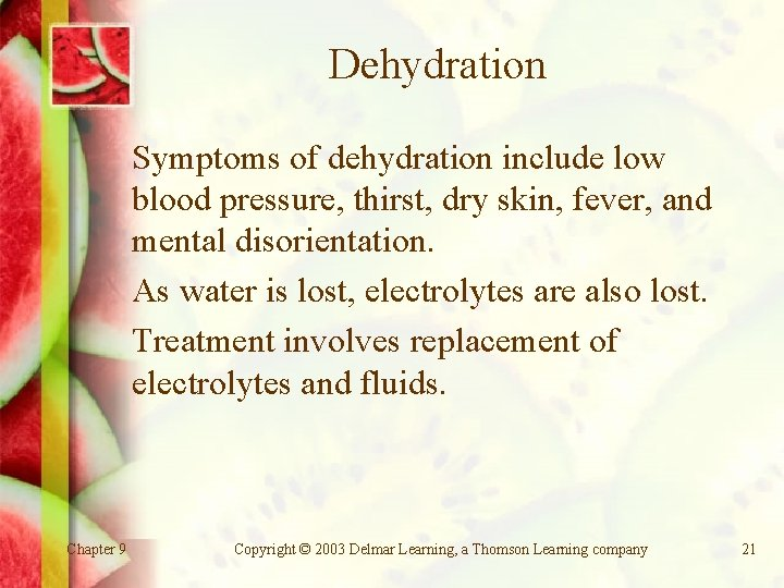 Dehydration Symptoms of dehydration include low blood pressure, thirst, dry skin, fever, and mental