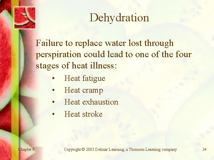 Dehydration Failure to replace water lost through perspiration could lead to one of the