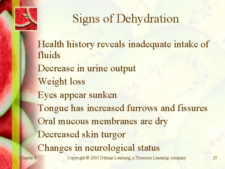 Signs of Dehydration Health history reveals inadequate intake of fluids Decrease in urine output