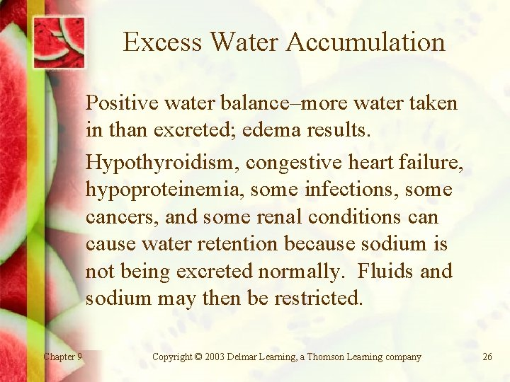 Excess Water Accumulation Positive water balance–more water taken in than excreted; edema results. Hypothyroidism,