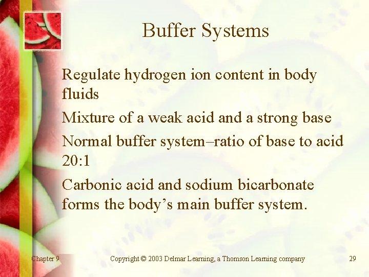 Buffer Systems Regulate hydrogen ion content in body fluids Mixture of a weak acid