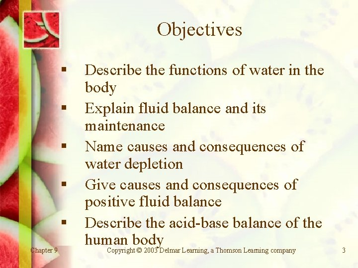 Objectives § § § Chapter 9 Describe the functions of water in the body