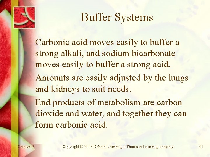 Buffer Systems Carbonic acid moves easily to buffer a strong alkali, and sodium bicarbonate
