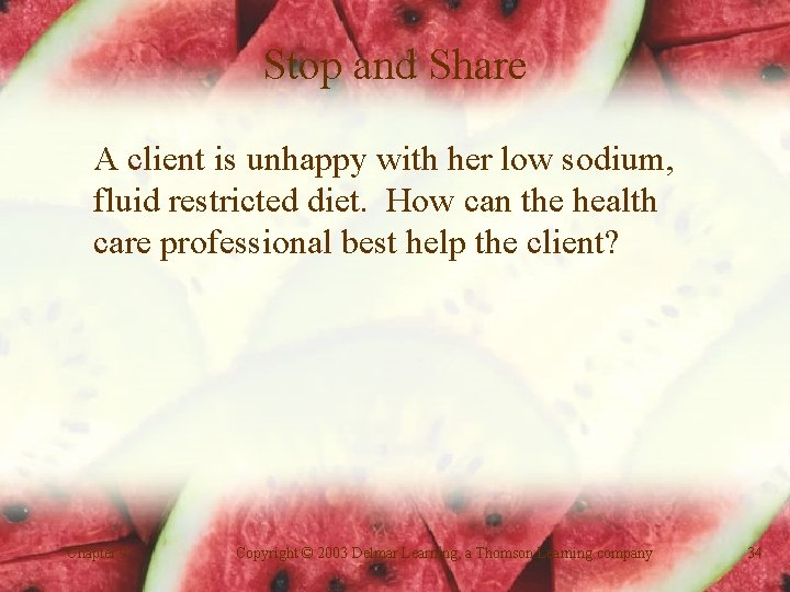 Stop and Share A client is unhappy with her low sodium, fluid restricted diet.