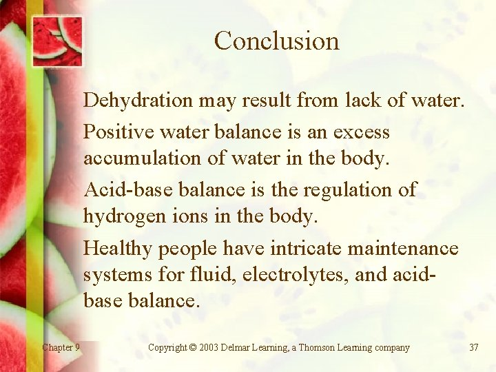Conclusion Dehydration may result from lack of water. Positive water balance is an excess