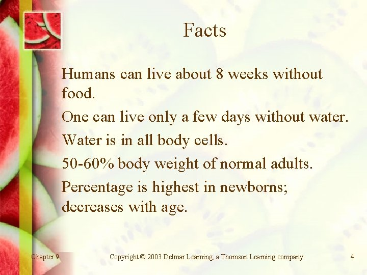 Facts Humans can live about 8 weeks without food. One can live only a