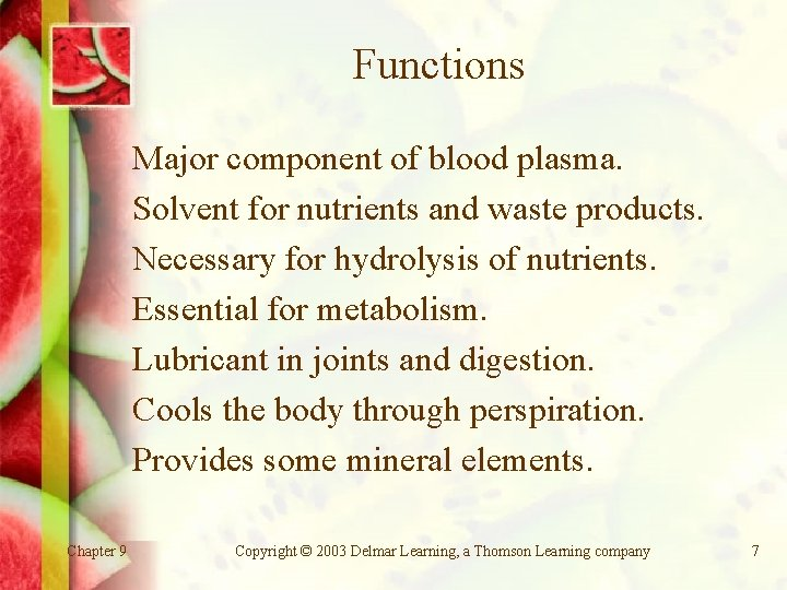 Functions Major component of blood plasma. Solvent for nutrients and waste products. Necessary for