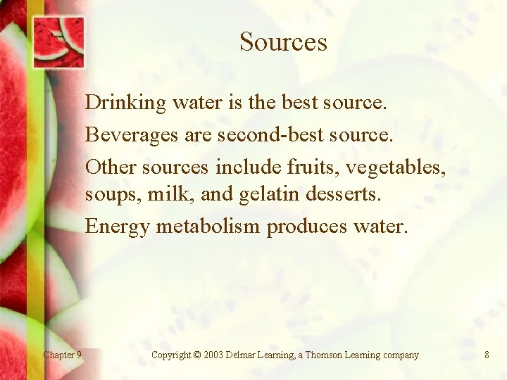 Sources Drinking water is the best source. Beverages are second-best source. Other sources include