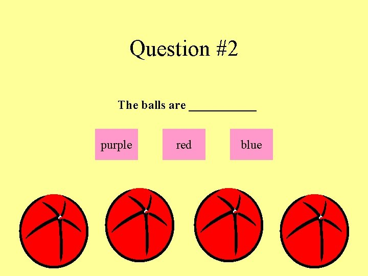 Question #2 The balls are ______ purple red blue