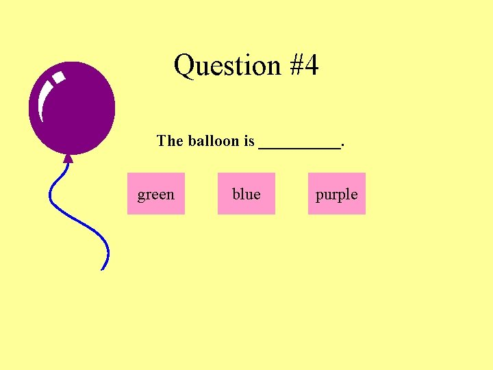 Question #4 The balloon is _____. green blue purple