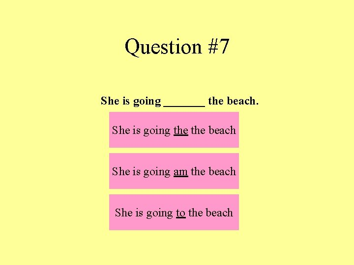 Question #7 She is going _______ the beach. She is going the beach She