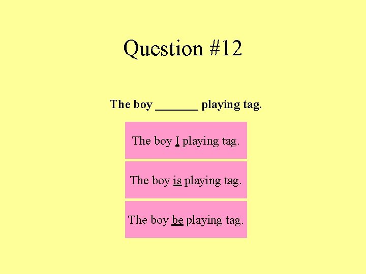 Question #12 The boy _______ playing tag. The boy I playing tag. The boy